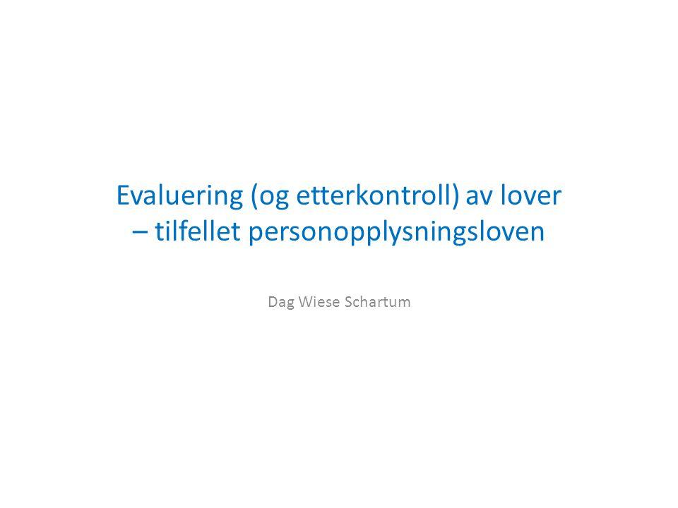 Evaluering (og etterkontroll) av lover – tilfellet personopplysningsloven Dag Wiese Schartum