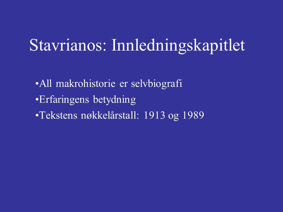 Stavrianos: Innledningskapitlet All makrohistorie er selvbiografi Erfaringens betydning Tekstens nøkkelårstall: 1913 og 1989