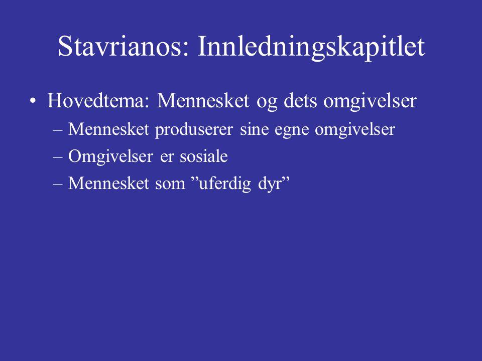 Stavrianos: Innledningskapitlet Hovedtema: Mennesket og dets omgivelser –Mennesket produserer sine egne omgivelser –Omgivelser er sosiale –Mennesket som uferdig dyr