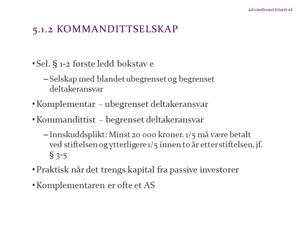 Advokatfirmaet Schjødt AS 5.1.2 KOMMANDITTSELSKAP Sel.