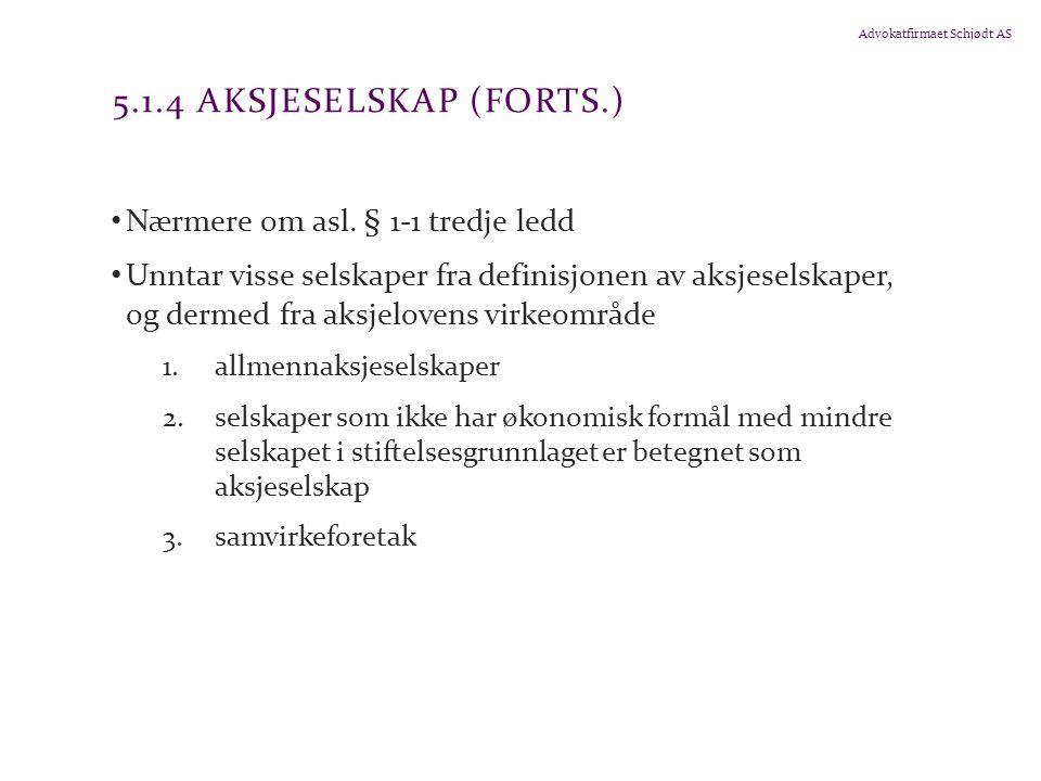 Advokatfirmaet Schjødt AS 5.1.4 AKSJESELSKAP (FORTS.) Nærmere om asl.