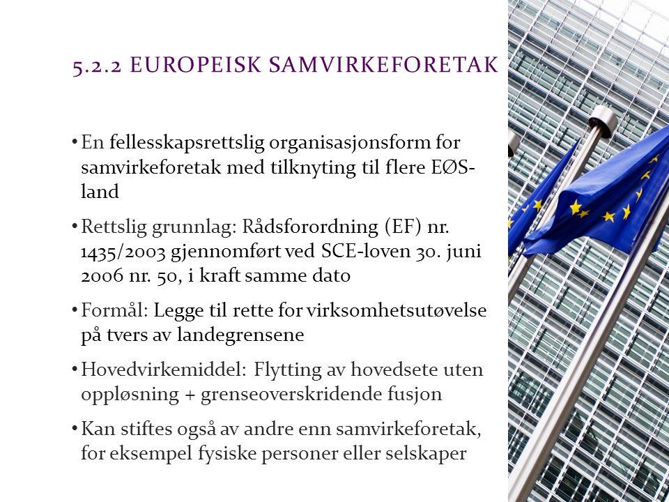 Advokatfirmaet Schjødt AS 5.2.2 EUROPEISK SAMVIRKEFORETAK En fellesskapsrettslig organisasjonsform for samvirkeforetak med tilknyting til flere EØS- land Rettslig grunnlag: Rådsforordning (EF) nr.
