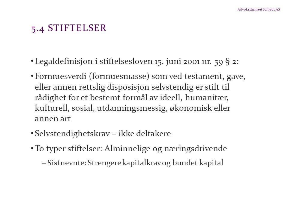 Advokatfirmaet Schjødt AS 5.4 STIFTELSER Legaldefinisjon i stiftelsesloven 15.