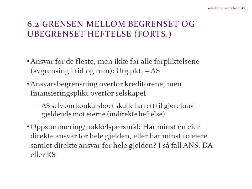 Advokatfirmaet Schjødt AS 6.2 GRENSEN MELLOM BEGRENSET OG UBEGRENSET HEFTELSE (FORTS.) Ansvar for de fleste, men ikke for alle forpliktelsene (avgrensing i tid og rom): Utg.pkt.