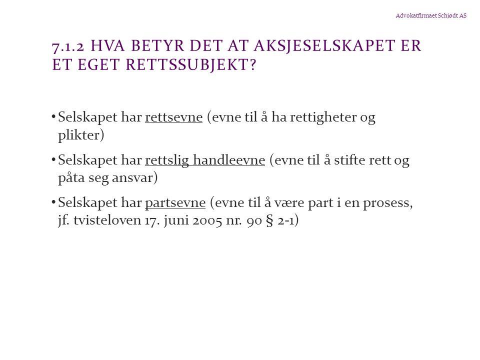 Advokatfirmaet Schjødt AS 7.1.2 HVA BETYR DET AT AKSJESELSKAPET ER ET EGET RETTSSUBJEKT.