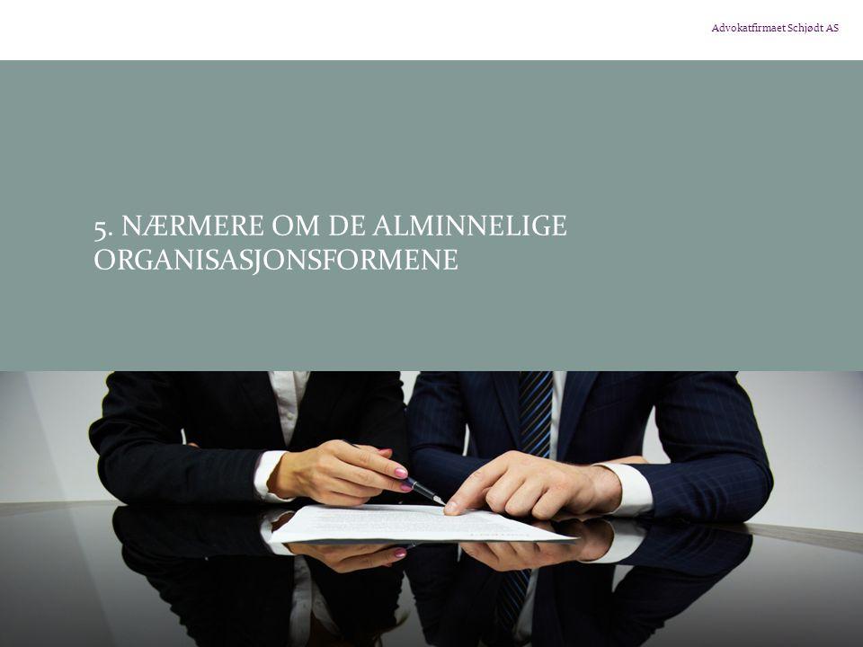 Advokatfirmaet Schjødt AS 5. NÆRMERE OM DE ALMINNELIGE ORGANISASJONSFORMENE