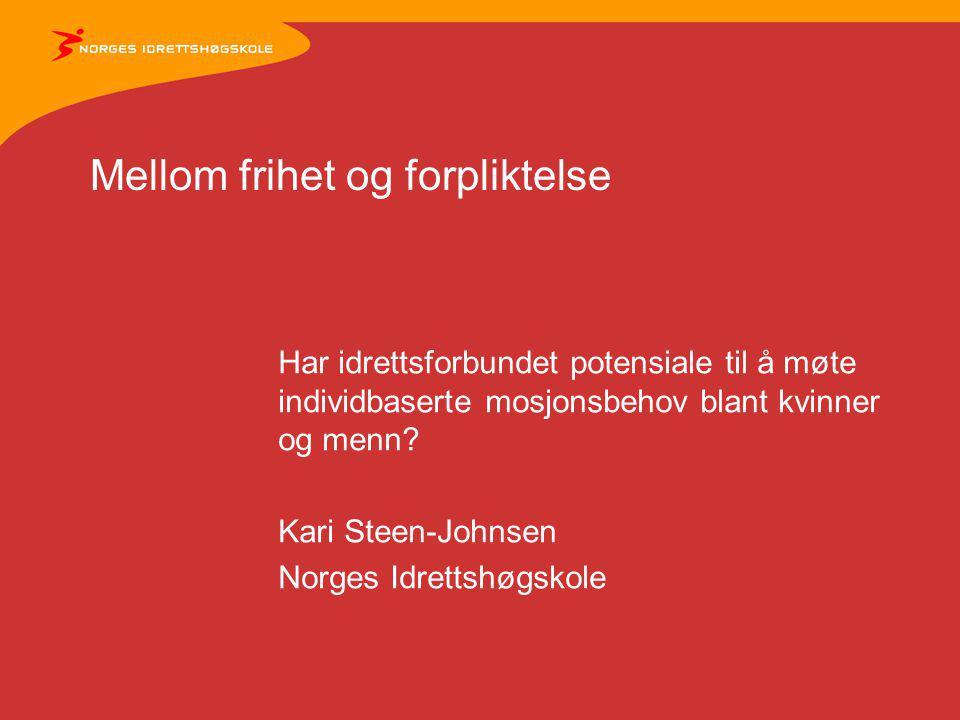 Mellom frihet og forpliktelse Har idrettsforbundet potensiale til å møte individbaserte mosjonsbehov blant kvinner og menn? Kari Steen-Johnsen Norges