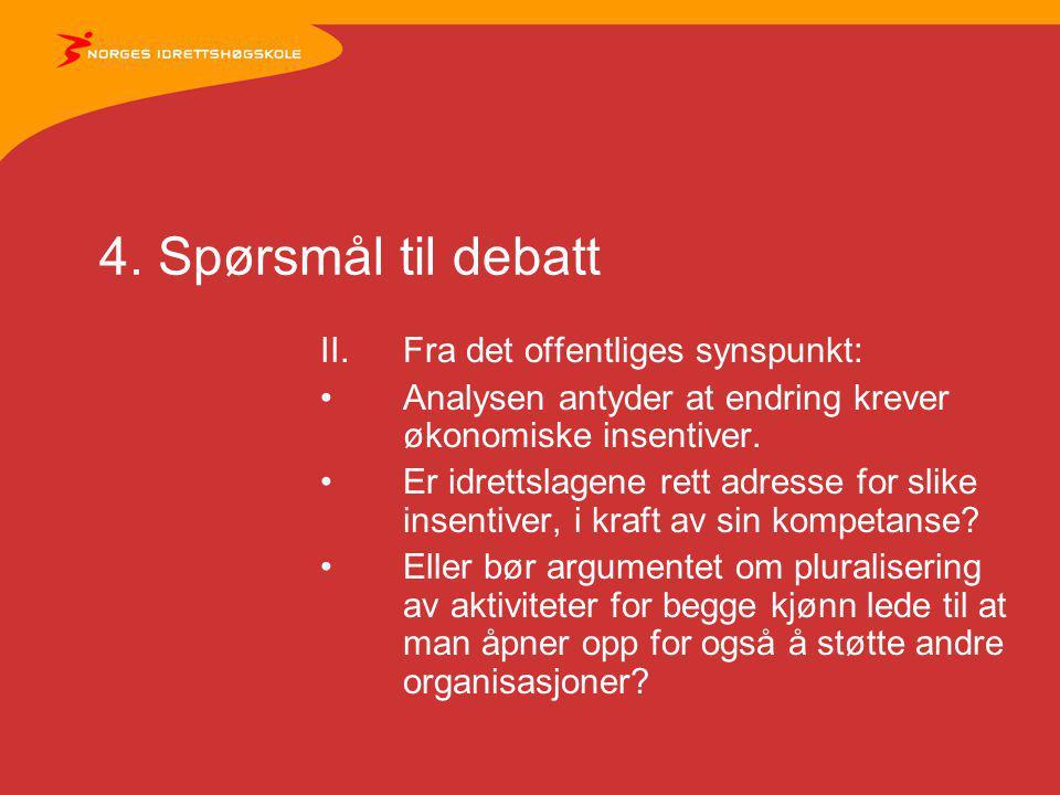 4. Spørsmål til debatt II.Fra det offentliges synspunkt: Analysen antyder at endring krever økonomiske insentiver. Er idrettslagene rett adresse for s