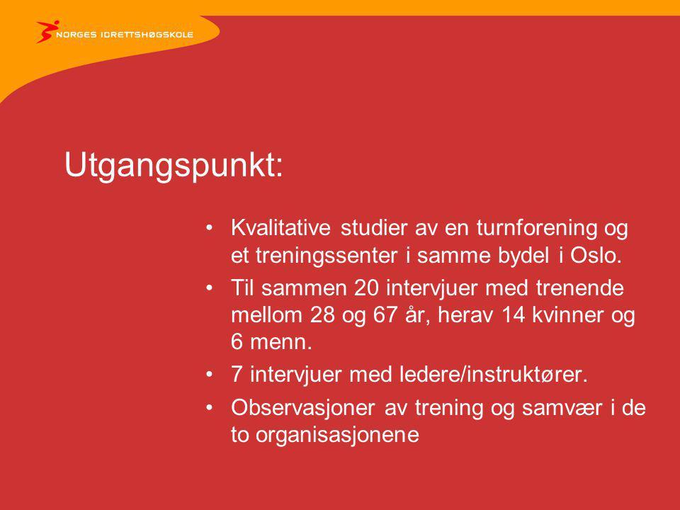 Utgangspunkt: Kvalitative studier av en turnforening og et treningssenter i samme bydel i Oslo. Til sammen 20 intervjuer med trenende mellom 28 og 67