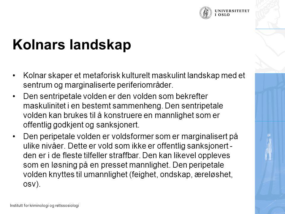 Institutt for kriminologi og rettssosiologi Kolnars landskap Kolnar skaper et metaforisk kulturelt maskulint landskap med et sentrum og marginaliserte periferiområder.
