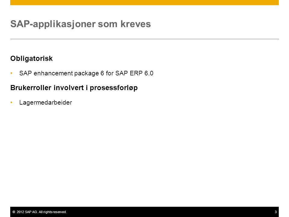©2012 SAP AG. All rights reserved.3 SAP-applikasjoner som kreves Obligatorisk SAP enhancement package 6 for SAP ERP 6.0 Brukerroller involvert i prose