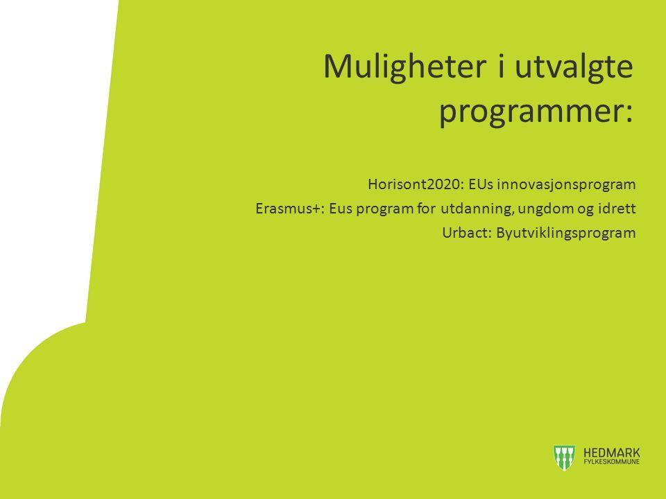 Muligheter i utvalgte programmer: Horisont2020: EUs innovasjonsprogram Erasmus+: Eus program for utdanning, ungdom og idrett Urbact: Byutviklingsprogr