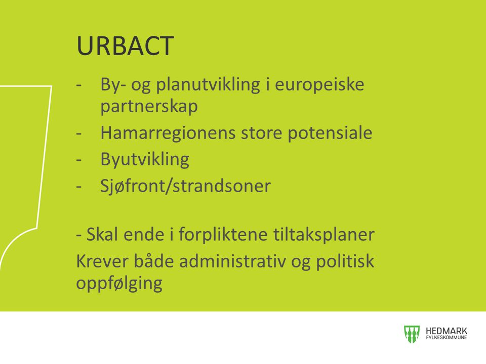 -By- og planutvikling i europeiske partnerskap -Hamarregionens store potensiale -Byutvikling -Sjøfront/strandsoner - Skal ende i forpliktene tiltakspl