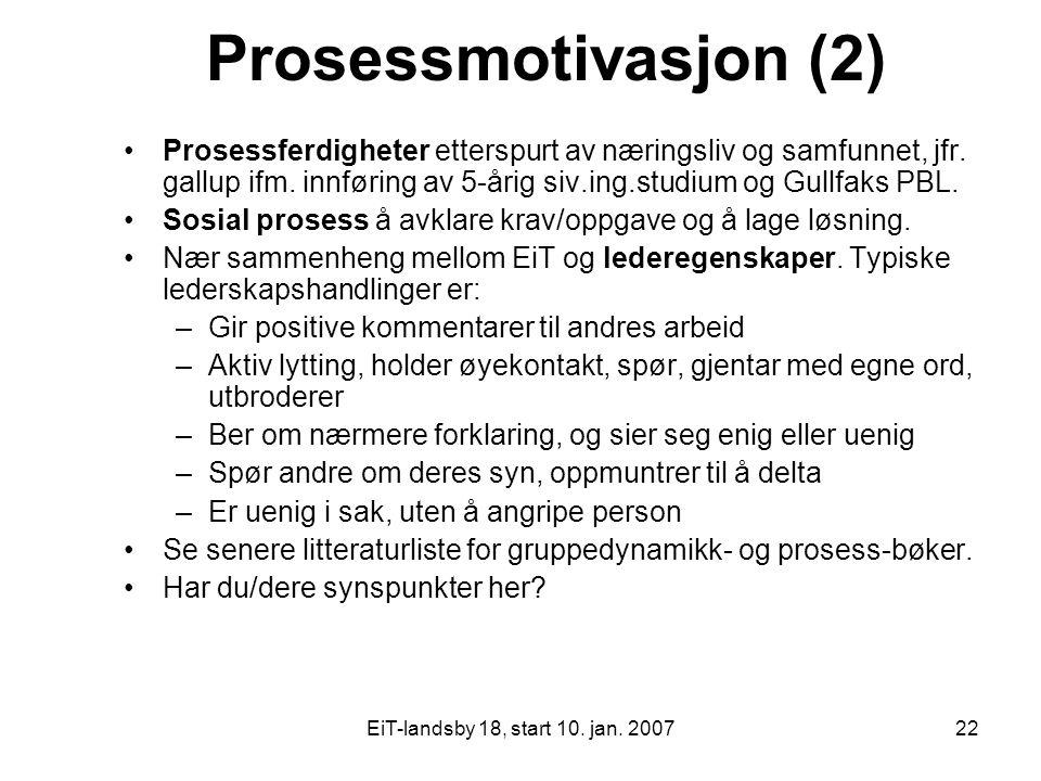 EiT-landsby 18, start 10. jan. 200722 Prosessmotivasjon (2) Prosessferdigheter etterspurt av næringsliv og samfunnet, jfr. gallup ifm. innføring av 5-