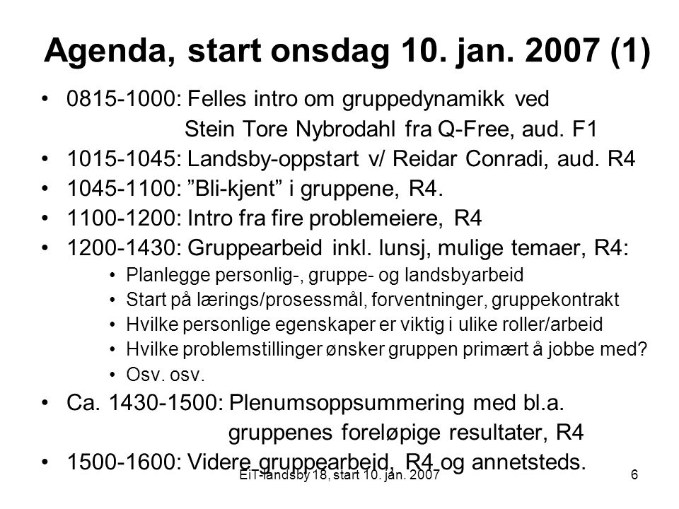 EiT-landsby 18, start 10. jan. 20076 Agenda, start onsdag 10. jan. 2007 (1) 0815-1000: Felles intro om gruppedynamikk ved Stein Tore Nybrodahl fra Q-F
