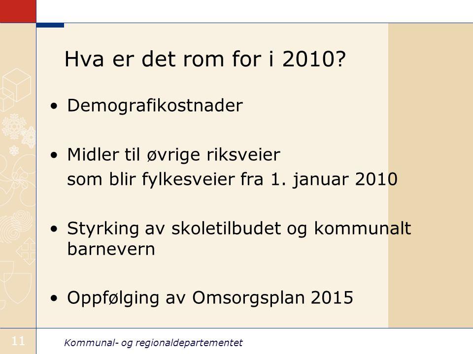 Kommunal- og regionaldepartementet 11 Hva er det rom for i 2010.