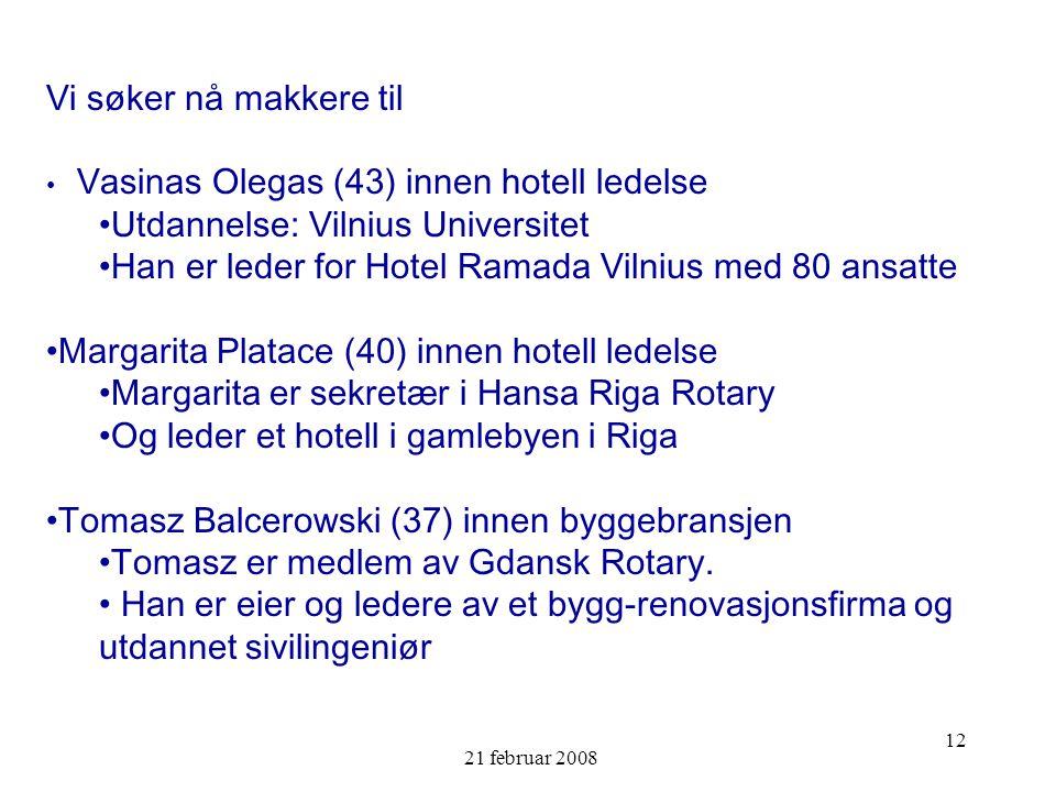 21 februar 2008 12 Vi søker nå makkere til Vasinas Olegas (43) innen hotell ledelse Utdannelse: Vilnius Universitet Han er leder for Hotel Ramada Viln