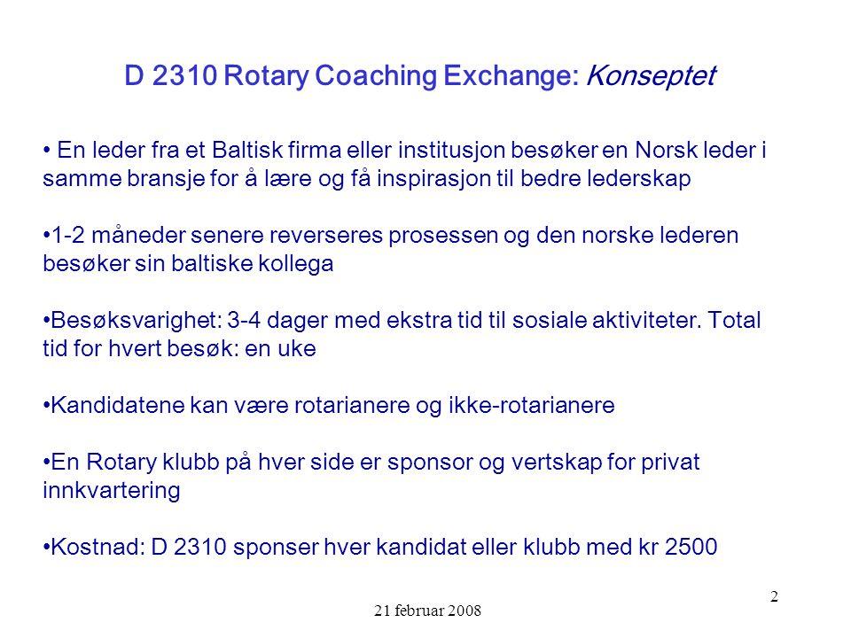 21 februar 2008 2 D 2310 Rotary Coaching Exchange: Konseptet En leder fra et Baltisk firma eller institusjon besøker en Norsk leder i samme bransje fo