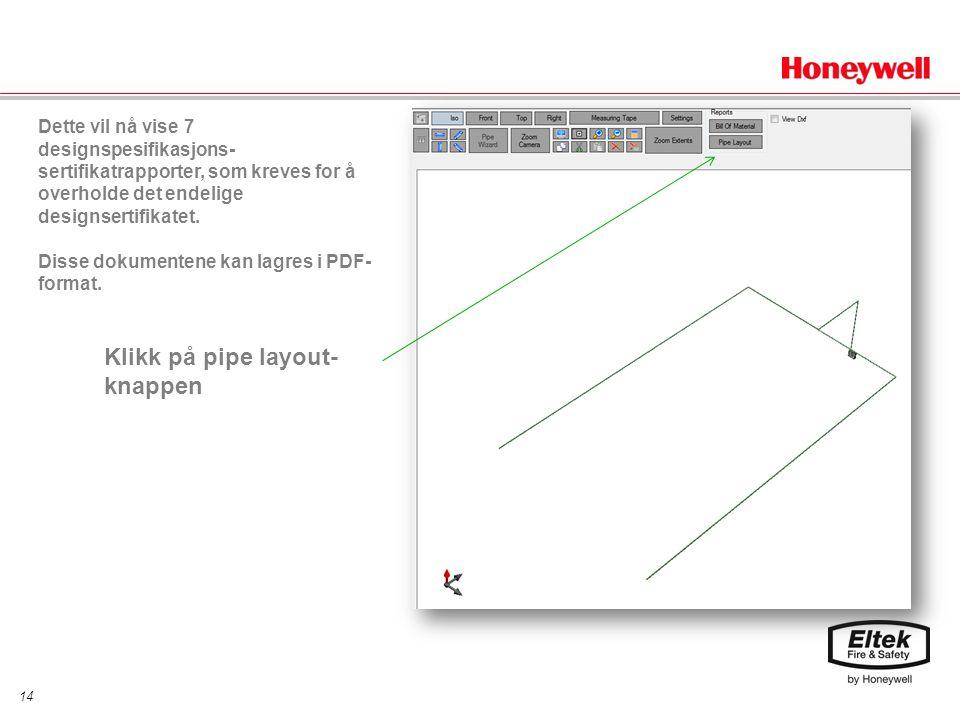 14 Klikk på pipe layout- knappen Dette vil nå vise 7 designspesifikasjons- sertifikatrapporter, som kreves for å overholde det endelige designsertifikatet.