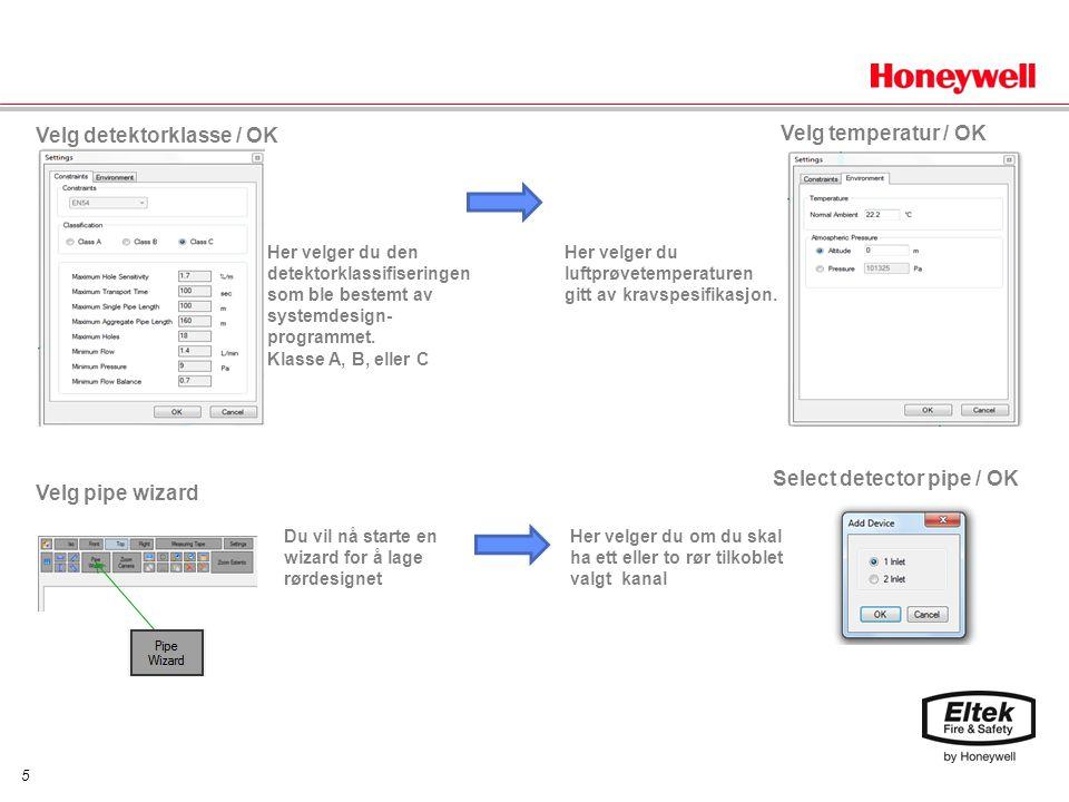 5 Velg detektorklasse / OK Velg temperatur / OK Velg pipe wizard Her velger du den detektorklassifiseringen som ble bestemt av systemdesign- programmet.