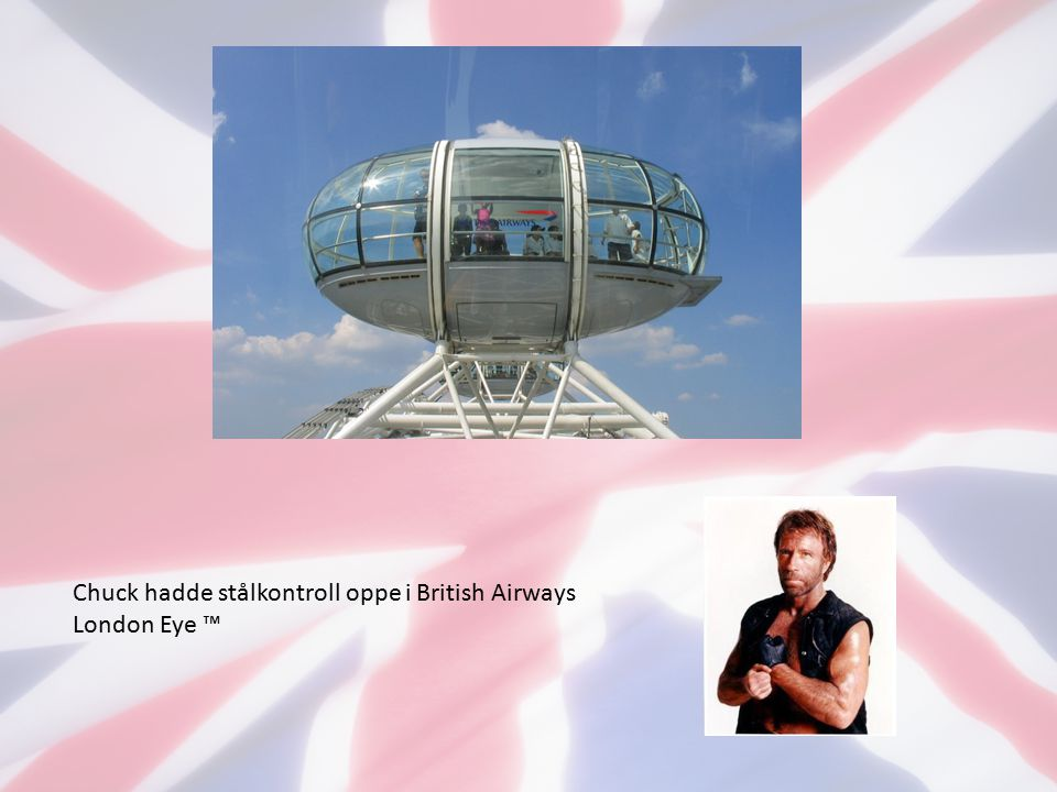 Chuck hadde stålkontroll oppe i British Airways London Eye ™