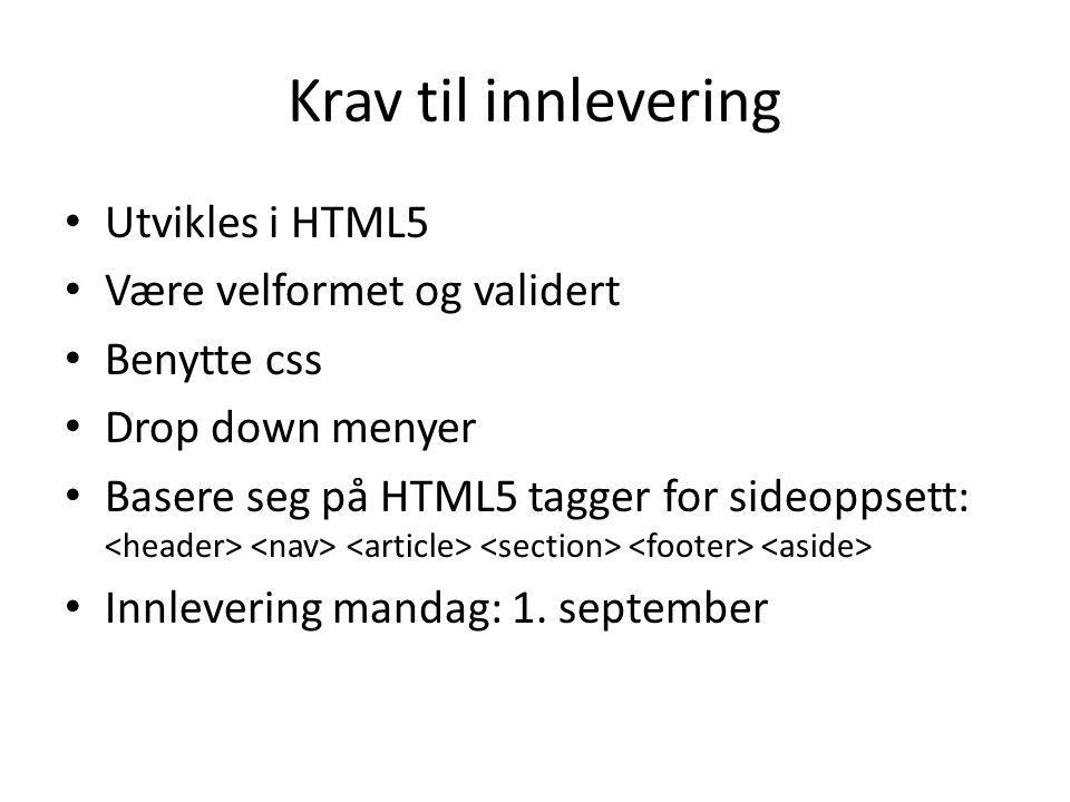 Krav til innlevering Utvikles i HTML5 Være velformet og validert Benytte css Drop down menyer Basere seg på HTML5 tagger for sideoppsett: Innlevering mandag: 1.