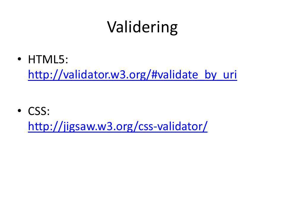Validering HTML5: http://validator.w3.org/#validate_by_uri http://validator.w3.org/#validate_by_uri CSS: http://jigsaw.w3.org/css-validator/ http://jigsaw.w3.org/css-validator/