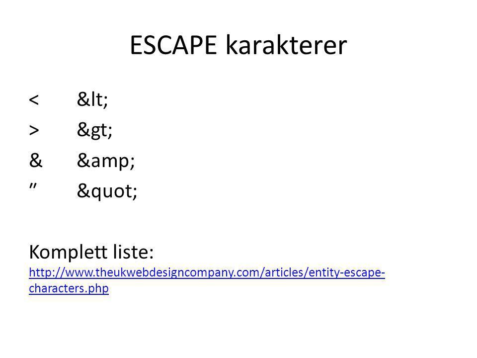ESCAPE karakterer << >> && ₺ Komplett liste: http://www.theukwebdesigncompany.com/articles/entity-escape- characters.php http://www.theukwebdesigncompany.com/articles/entity-escape- characters.php