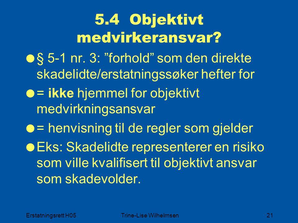 """Erstatningsrett H05Trine-Lise Wilhelmsen21 5.4 Objektivt medvirkeransvar?  § 5-1 nr. 3: """"forhold"""" som den direkte skadelidte/erstatningssøker hefter"""