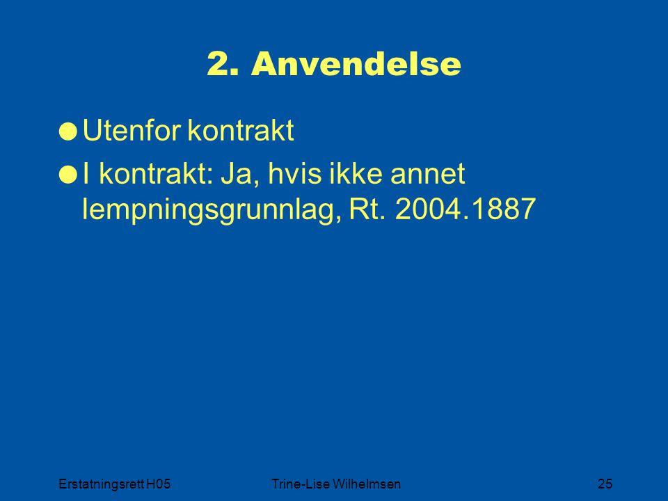 Erstatningsrett H05Trine-Lise Wilhelmsen25 2. Anvendelse  Utenfor kontrakt  I kontrakt: Ja, hvis ikke annet lempningsgrunnlag, Rt. 2004.1887