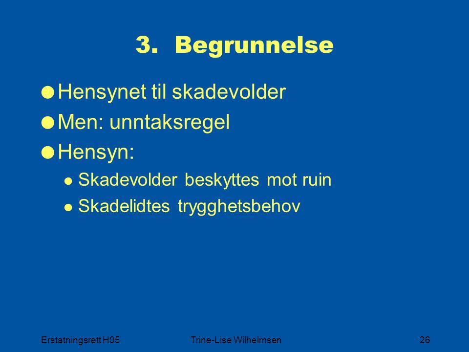 Erstatningsrett H05Trine-Lise Wilhelmsen26 3. Begrunnelse  Hensynet til skadevolder  Men: unntaksregel  Hensyn: Skadevolder beskyttes mot ruin Skad