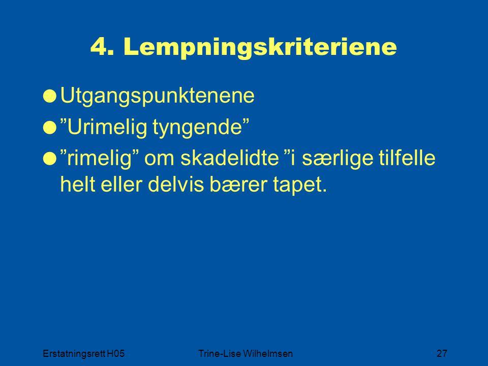 """Erstatningsrett H05Trine-Lise Wilhelmsen27 4. Lempningskriteriene  Utgangspunktenene  """"Urimelig tyngende""""  """"rimelig"""" om skadelidte """"i særlige tilfe"""