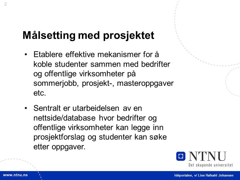 2 Målsetting med prosjektet Etablere effektive mekanismer for å koble studenter sammen med bedrifter og offentlige virksomheter på sommerjobb, prosjekt-, masteroppgaver etc.