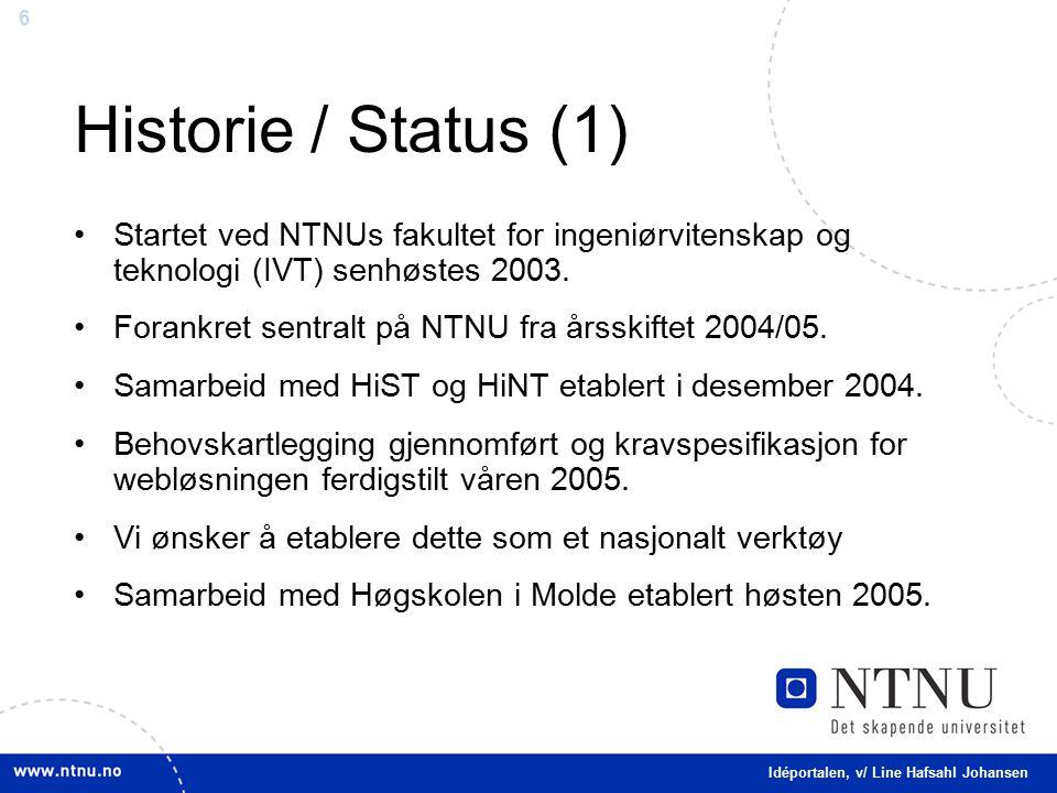 6 Historie / Status (1) Startet ved NTNUs fakultet for ingeniørvitenskap og teknologi (IVT) senhøstes 2003.