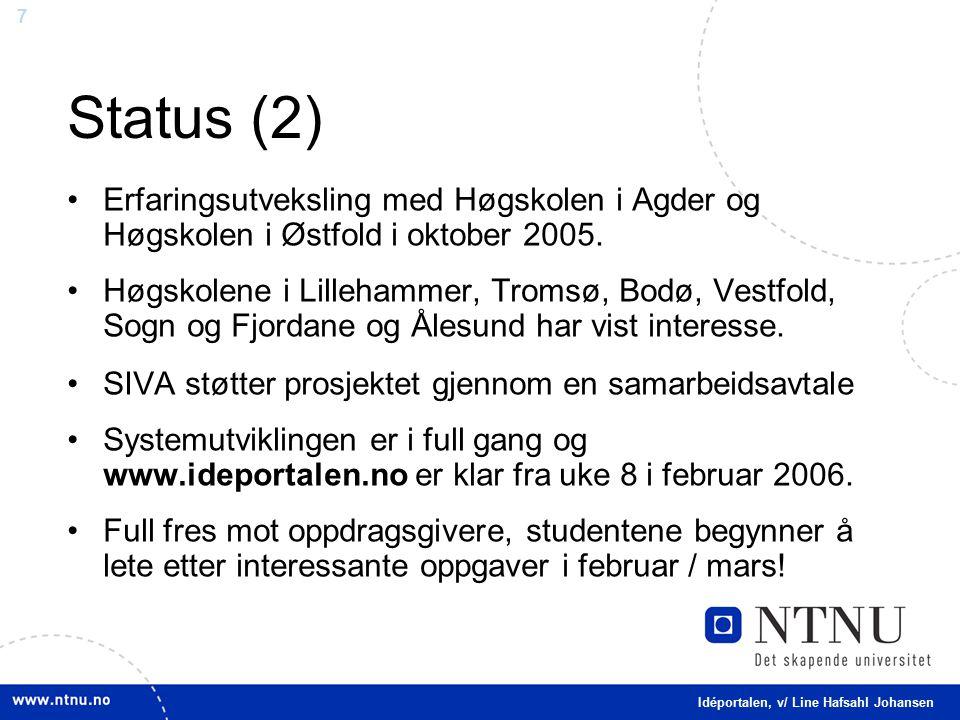7 Status (2) Erfaringsutveksling med Høgskolen i Agder og Høgskolen i Østfold i oktober 2005.
