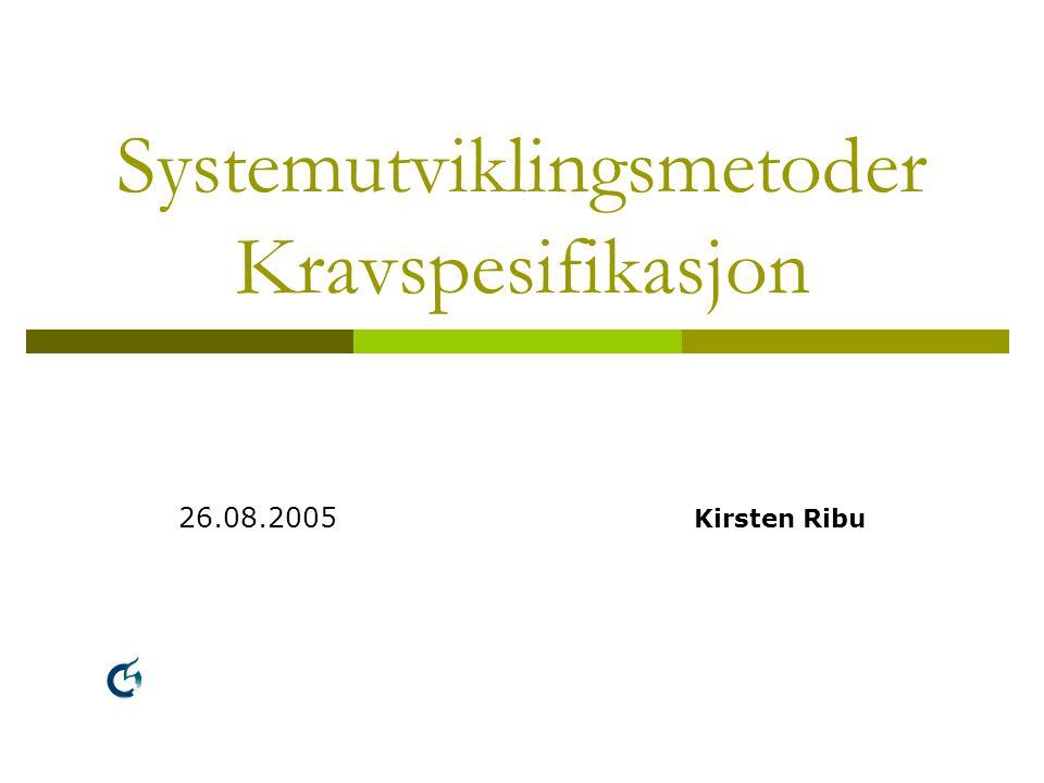 Systemutvikling LO135A - Kirsten Ribu 2005 - HiO 2 I dag  Et eksempel på et system – med kravspesifikasjon  Utviklingsmodeller: Iterativ, inkrementell utvikling Strukturert systemutvikling (Fossefall-modellen) Evolusjonær systemutvikling (Prototyping) Spiralmodellen (Risikostyring)