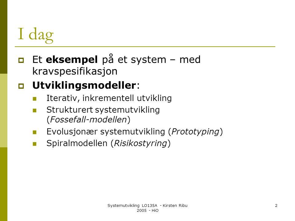 Systemutvikling LO135A - Kirsten Ribu 2005 - HiO 13 Utviklingsmodeller  En modell er en oversikt over utviklingsarbeidet  Modellen beskriver hvilket arbeid som skal gjøres  og hvordan arbeidet skal inndeles i faser og aktiviteter og arbeidstrinn  Det finnes mange forskjellige utviklingsmodeller  Valg av modell er avhengig av: hvor store deler av systemutviklingsarbeidet modellen omfatter hvordan faser og aktiviteter er delt inn hvor fleksibel modellen er hvordan ansvaret og organiseringen skal gjøres