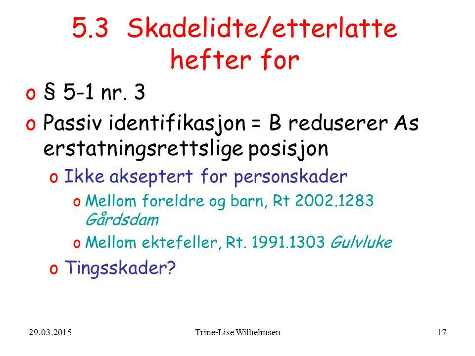 29.03.2015Trine-Lise Wilhelmsen17 5.3 Skadelidte/etterlatte hefter for o§ 5-1 nr. 3 oPassiv identifikasjon = B reduserer As erstatningsrettslige posis