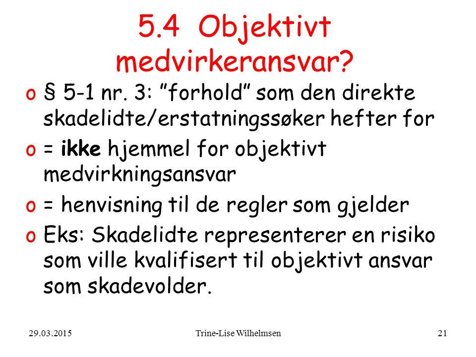 """29.03.2015Trine-Lise Wilhelmsen21 5.4 Objektivt medvirkeransvar? o§ 5-1 nr. 3: """"forhold"""" som den direkte skadelidte/erstatningssøker hefter for o= ikk"""