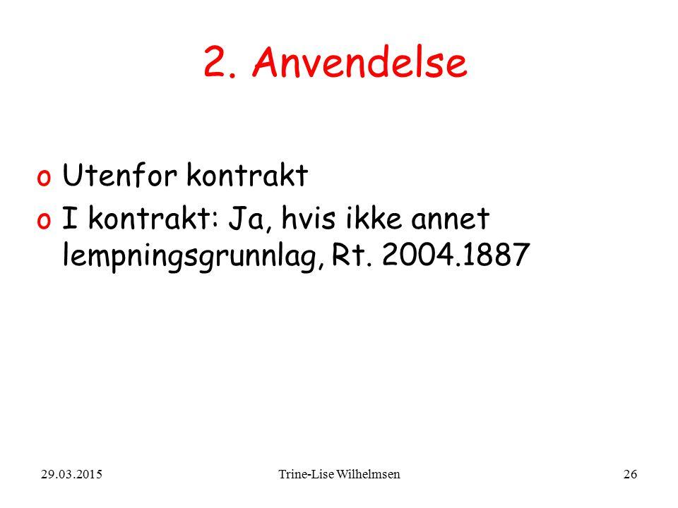 29.03.2015Trine-Lise Wilhelmsen26 2. Anvendelse oUtenfor kontrakt oI kontrakt: Ja, hvis ikke annet lempningsgrunnlag, Rt. 2004.1887