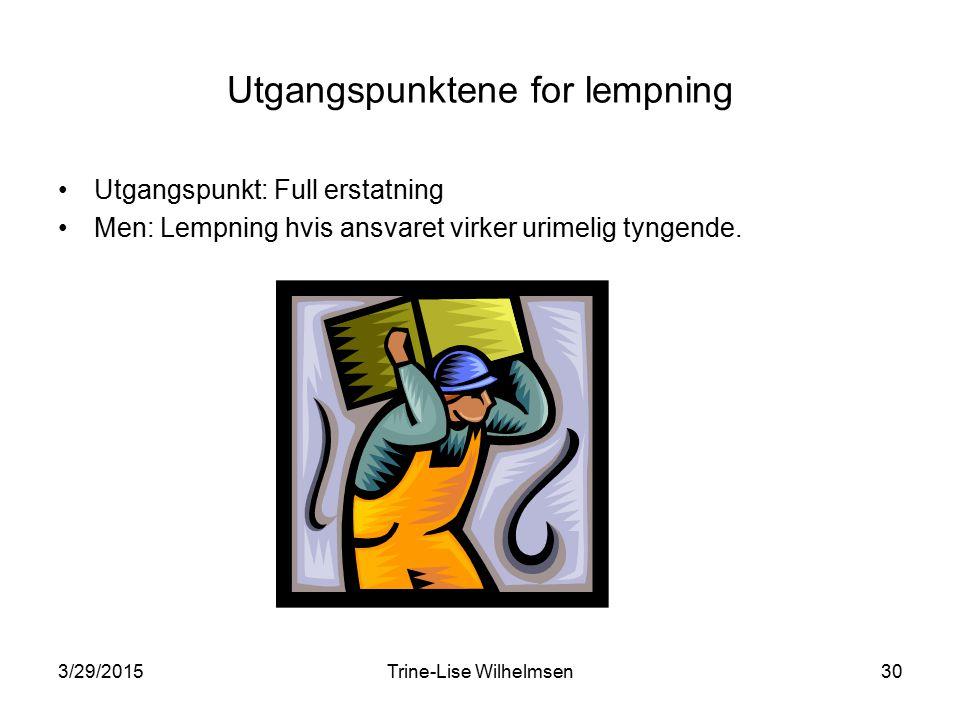 3/29/2015Trine-Lise Wilhelmsen30 Utgangspunktene for lempning Utgangspunkt: Full erstatning Men: Lempning hvis ansvaret virker urimelig tyngende.