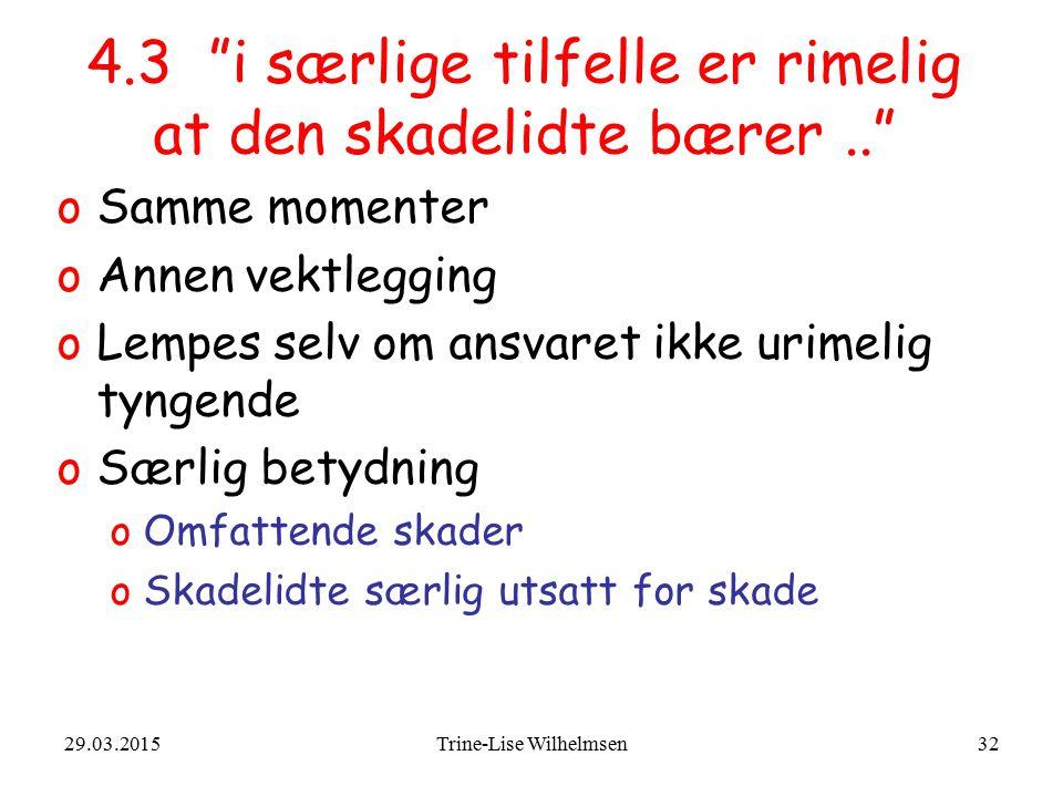 """29.03.2015Trine-Lise Wilhelmsen32 4.3 """"i særlige tilfelle er rimelig at den skadelidte bærer.."""" oSamme momenter oAnnen vektlegging oLempes selv om ans"""