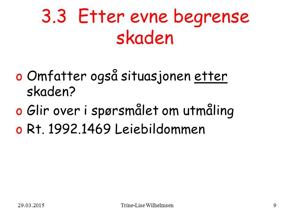 29.03.2015Trine-Lise Wilhelmsen9 3.3 Etter evne begrense skaden oOmfatter også situasjonen etter skaden? oGlir over i spørsmålet om utmåling oRt. 1992