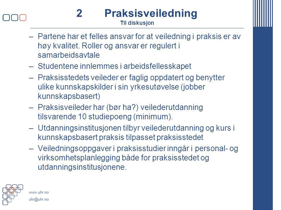 www.uhr.no uhr@uhr.no 2Praksisveiledning Til diskusjon –Partene har et felles ansvar for at veiledning i praksis er av høy kvalitet. Roller og ansvar
