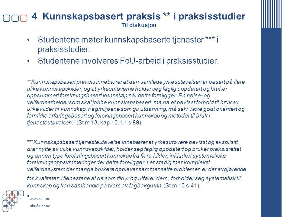 www.uhr.no uhr@uhr.no 4 Kunnskapsbasert praksis ** i praksisstudier Til diskusjon Studentene møter kunnskapsbaserte tjenester *** i praksisstudier. St