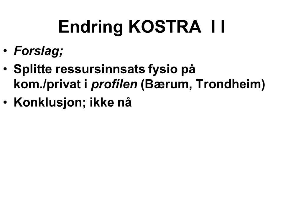 Endring KOSTRA I I Forslag; Splitte ressursinnsats fysio på kom./privat i profilen (Bærum, Trondheim) Konklusjon; ikke nå