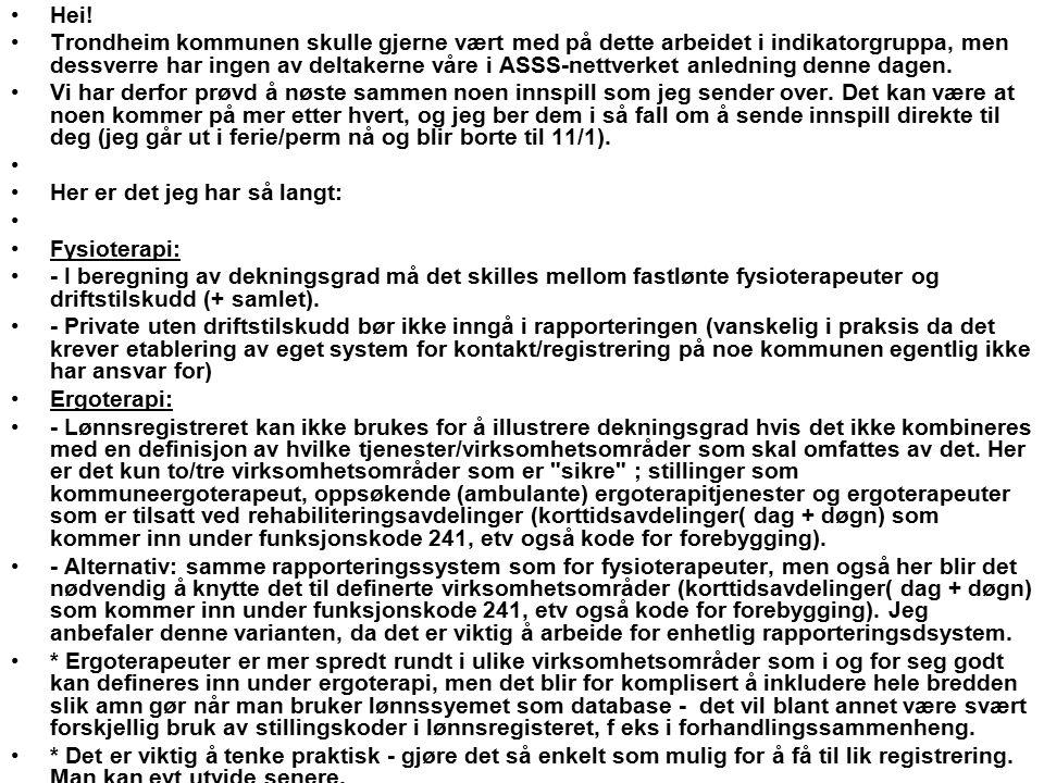Hei! Trondheim kommunen skulle gjerne vært med på dette arbeidet i indikatorgruppa, men dessverre har ingen av deltakerne våre i ASSS-nettverket anled