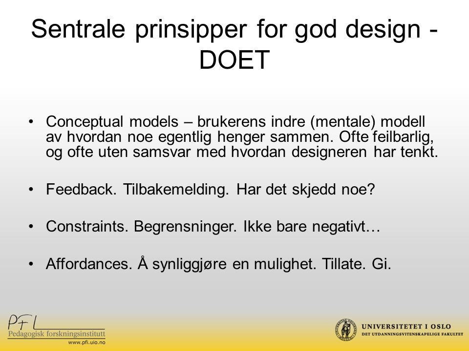 Sentrale prinsipper for god design - DOET Conceptual models – brukerens indre (mentale) modell av hvordan noe egentlig henger sammen. Ofte feilbarlig,