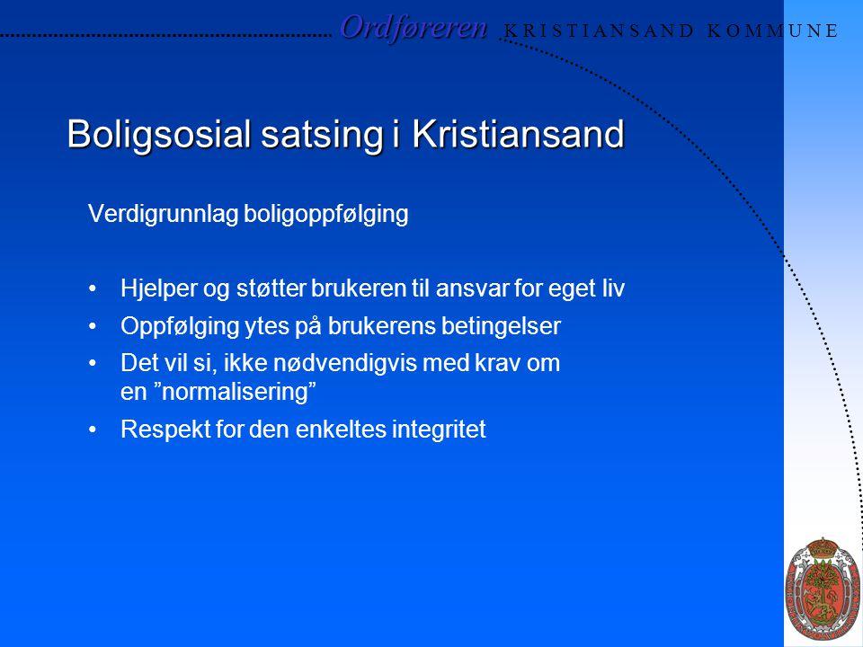 Ordføreren Ordføreren K R I S T I A N S A N D K O M M U N E Boligsosial satsing i Kristiansand Verdigrunnlag boligoppfølging Hjelper og støtter bruker