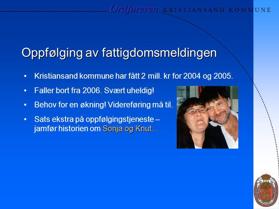 Ordføreren Ordføreren K R I S T I A N S A N D K O M M U N E Oppfølging av fattigdomsmeldingen Kristiansand kommune har fått 2 mill. kr for 2004 og 200